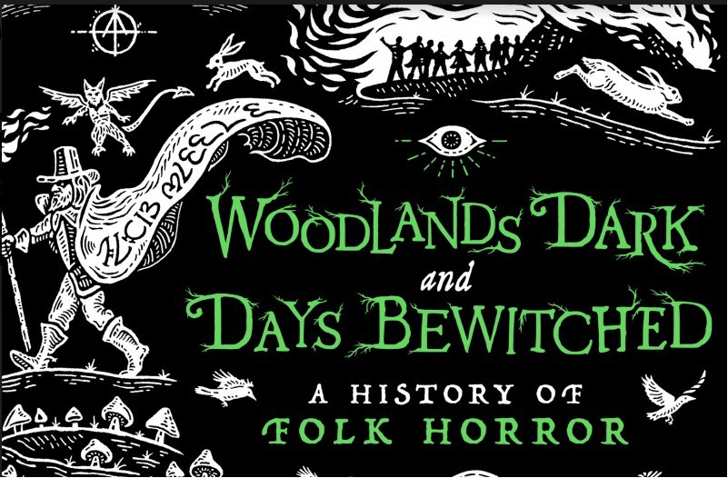 Woodlands Dark and Days Betwitched A History of Folk Horror